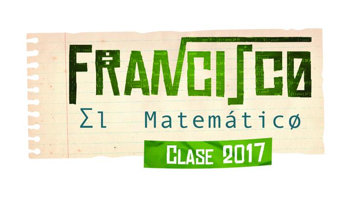 FRANCISCO, EL MATEMÁTICO CLASE 2017